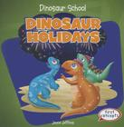 Dinosaur Holidays (Dinosaur School) Cover Image
