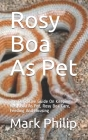 Rosy Boa As Pet: The Definitive Guide On Keeping Rosy Boa As Pet, Rosy Boa Care, Feeding And Housing Cover Image