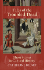 Tales of the Troubled Dead: Ghost Stories in Cultural History Cover Image
