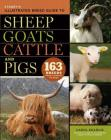 Storey's Illustrated Breed Guide to Sheep, Goats, Cattle and Pigs: 163 Breeds from Common to Rare Cover Image