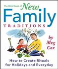 The Mini Book of New Family Traditions: How to Create Rituals for Holidays and Everyday Cover Image