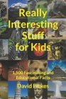 Really Interesting Stuff for Kids: 1,500 Fascinating and Educational Facts Cover Image