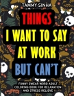 Things I Want To Say At Work But Can't: Funny Swear Word Adult Coloring Book For Relaxation And Stress Relieve - Sweary & Cuss Design Word Coloring Bo Cover Image