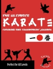 The Ultimate Karate Training and Tournament Journal: Record and Track Your Training, Tournament and Year Performance: Perfect for Kids and Teen's: Jou Cover Image