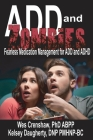 ADD and Zombies: Fearless Medication Management for ADD and ADHD Cover Image