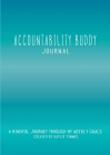 Accountability Buddy Journal: A mindful journey through my weekly goals. Cover Image