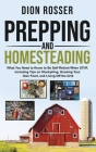 Prepping and Homesteading: What You Need to Know to Be Self-Reliant When STHF, Including Tips on Stockpiling, Growing Your Own Food, and Living O Cover Image