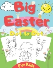 Big Easter Dot to Dot For Kids: Connect the Dots Activity and Coloring Book for Kids Ages 4-8, Gift for Celebrate Easter Cover Image