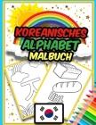 Koreanisches Alphabet Malbuch: Erstaunliches Malbuch zum Erlernen des koreanischen Alphabets - Hangul - für Kinder Cover Image