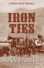 Iron Ties: A Silver Rush Mystery Cover Image