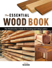 The Essential Wood Book: The Woodworker's Guide to Choosing and Using Lumber Cover Image