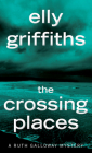 The Crossing Places (Ruth Galloway Mysteries) Cover Image