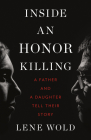Inside an Honor Killing: A Father and a Daughter Tell Their Story Cover Image