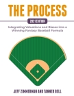 The Process - 2021 Edition: Integrating Valuations and Biases into a Winning Fantasy Baseball Formula Cover Image