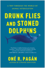 Drunk Flies and Stoned Dolphins: A Trip Through the World of Animal Intoxication Cover Image
