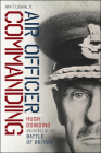 Air Officer Commanding: Hugh Dowding, Architect of the Battle of Britain Cover Image