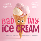 Bad Day Ice Cream: 50 Recipes That Make Everything Better Cover Image