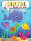 Preschool math activity book: Preschool Math Workbook For Toddlers Ages 2-4 Beginner Math, Preschool Workbook age 3 4 5 Homeschool, Pre K Learning A Cover Image