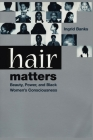 Hair Matters: Beauty, Power, and Black Women's Consciousness Cover Image