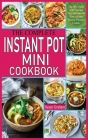 The Complete Instant Pot Mini Cookbook: The Best Guide with Fast and Tasty Recipes for Your 3-Quart Electric Pressure Cooker. Cover Image