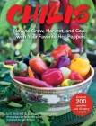 Chilis: How to Grow, Harvest, and Cook with Your Favorite Hot Peppers, with 200 Varieties and 50 Spicy Recipes Cover Image
