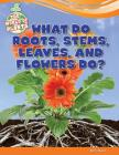 What Do Roots, Stems, Leaves, and Flowers Do? (World of Plants) Cover Image
