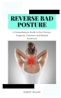 Reverse Bad Posture: A Comprehensive Guide to Poor Posture, Diagnosis, Treatment and Related Conditions Cover Image