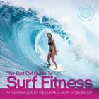 The Surf Girl Guide To Surf Fitness: An Inspirational Guide to Fitness and Well-being for Girls Who Surf Cover Image