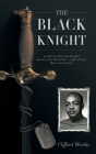 The Black Knight, Hardcover: An African-American Family's Journey from West Point-a Life of Duty, Honor and Country Cover Image