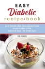 Easy Diabetic Recipe Book: Easy Recipe Book for Manage your Diabetes like a Pro, Improve Your Life Every Day! Cover Image