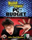 Build Your Own PC on a Budget: A DIY Guide for Hobbyists and Gamers Cover Image
