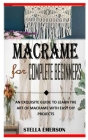 Macrame for Complete Beginners: An Exquisite Guide to Learn the Art Of Macrame With Easy DIY Projects Cover Image