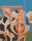 Paper Mache Pig: Vibrations I See, Expressed In Art Cover Image