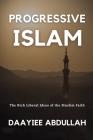 Progressive Islam: The Rich Liberal Ideas of the Muslim Faith Cover Image
