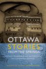 Ottawa Stories from the Springs: Anishinaabe dibaadjimowinan wodi gaa binjibaamigak wodi mookodjiwong e zhinikaadek (American Indian Studies) Cover Image