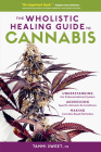 The Wholistic Healing Guide to Cannabis: Understanding the Endocannabinoid System, Addressing Specific Ailments and Conditions, and Making Cannabis-Based Remedies Cover Image