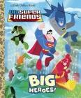 Big Heroes! (DC Super Friends) (Little Golden Book) Cover Image