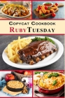 Copycat Cookbook - Ruby Tuesday: Feel Like You Are Dining Out in Your Own Kitchen Cover Image