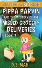 Pippa Parvin and the Mystery of the Missed Grocery Deliveries: A Little Book of BIG Choices Cover Image