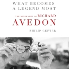 What Becomes a Legend Most Lib/E: A Biography of Richard Avedon Cover Image