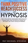 Think Positive and Reach Success with Hypnosis: How to Attract Wealth, Develop Better Relationships and Success Habits, Clear Your Mind and Increase Y Cover Image