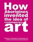 How Aborigines Invented the Idea of Contemporary Art Cover Image