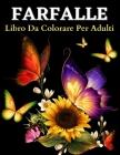 Farfalla Libro Da Colorare Per Adulti: Disegni Da Colorare Con Belle Farfalle. Libro Da Colorare Per Adulti Con Incredibili Motivi Di Farfalle Per All Cover Image