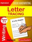 Letter Tracing Book Handwriting Alphabet for Preschoolers: Letter Tracing Book Practice for Kids Ages 3+ Alphabet Writing Practice Handwriting Workboo Cover Image