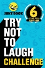 The Try Not to Laugh Challenge - 6 Year Old Edition: A Hilarious and Interactive Joke Book Toy Game for Kids - Silly One-Liners, Knock Knock Jokes, an Cover Image