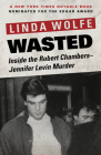 Wasted: Inside the Robert Chambers-Jennifer Levin Murder Cover Image
