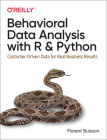Behavioral Data Analysis with R and Python: Customer-Driven Data for Real Business Results Cover Image