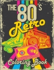 The 80s Retro Coloring Book: A Collection of Doodles and Retro Illustrations for Travel or Stress Relief Cover Image