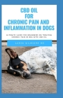 CBD oil for Chronic Pain & Inflammation in dog: All You Need To Know About How CBD OIL WORKS for Chronic Pain & Inflammation in dog Cover Image