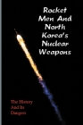 Rocket Men And North Korea's Nuclear Weapons: The History And Its Dangers: The Korean War Cover Image
